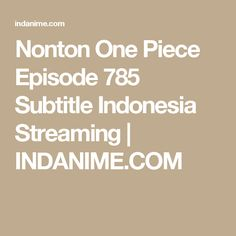 Nonton One Piece Episode 785 Subtitle Indonesia  Streaming | INDANIME.COM