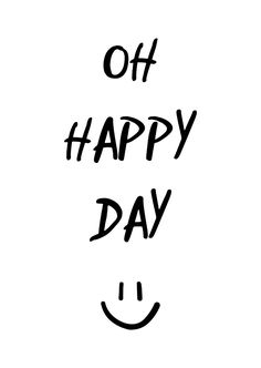 Woonkaart Oh happy day met smiley HB Happy Day Quotes, Mothers Day Quotes, Smile Quotes, Peace Quotes, Words Quotes, Short Quotes, Best Quotes, Positive Vibes Quotes, Tuesday Quotes