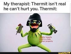 My therapist: Thermit isn't real he can't hurt you. Thermit: – popular memes on the site iFunny.co #rainbowsixseige #gaming #rainbowsixseige #r6 #thermite #kermit #my #thermit #isnt #real #cant #hurt #pic