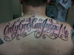 Without a doubt this is my favourite only god can judge me tattoo.