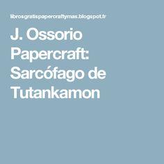 J. Ossorio Papercraft: Sarcófago de Tutankamon