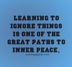 #quotes - ignore things...more on purehappylife.com
