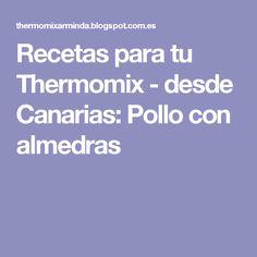 Recetas para tu Thermomix - desde Canarias: Pollo con almedras