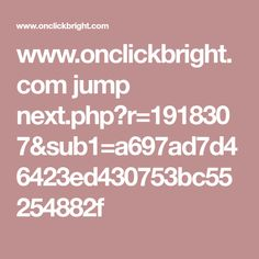 www.onclickbright.com jump next.php?r=1918307&sub1=a697ad7d46423ed430753bc55254882f