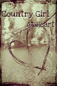 This is me...even though I don't actually live in the country, I've always wanted too. And I live the life of a country girl every chance I get with my country friends! :)