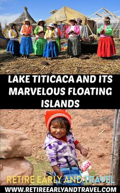 LAKE TITICACA AND ITS FASCINATING FLOATING ISLANDS Click to read! https://www.retireearlyandtravel.com/lake-titicaca/