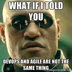 #whatif I told you #DevOps and #Agile are not the same thing...
