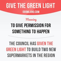 """Give the green light"" means ""to give permission for something to happen"". Example: The ​council has given the green ​light to build two new supermarkets in the region. #idiom #idioms #saying #sayings #phrase #phrases #expression #expressions #english #englishlanguage #learnenglish #studyenglish #language #vocabulary #dictionary #grammar #efl #esl #tesl #tefl #toefl #ielts #toeic #englishlearning"
