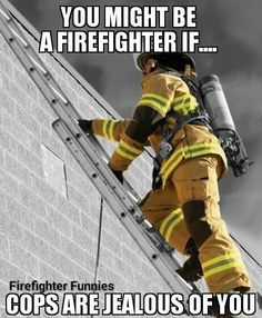I'm jealous of firefighters 😂 Firefighter Paramedic, Female Firefighter, Firefighter Quotes, Volunteer Firefighter, Firefighter Family, Fire Dept, Fire Department, Cops Humor, Firefighter Pictures