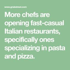 More chefs are opening fast-casual Italian restaurants, specifically ones specializing in pasta and pizza.