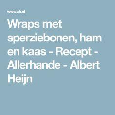 Wraps met sperziebonen, ham en kaas - Recept - Allerhande - Albert Heijn