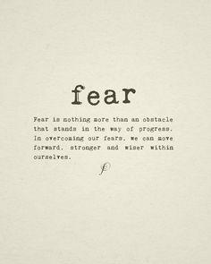 Do not let fear guide me. Let it embrace me.
