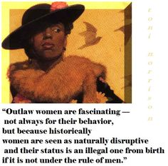 """""""Outlaw women are fascinating — not always for their behavior, but because historically women are seen as naturally disruptive and their status is an illegal one from birth if it is not under the rule of men.""""  —  Toni Morrison in the foreword to Sula Fierce Women, Wise Women, Strong Women, Higher Learning, Learning To Be, Outlaw Women, African American Literature, Toni Morrison"""