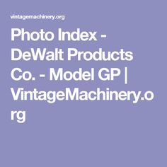 Photo Index - DeWalt Products Co. - Model GP | VintageMachinery.org