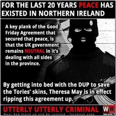The Good Friday Agreement is in jeopardy from the Tories doing a deal with the DUP. Good Friday Agreement, Corporate Crime, Conservative Memes, Scum Of The Earth, Things To Think About, Things To Come, Tory Party, Uk Politics, We Are All Connected