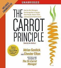 The Carrot Principle : How the Best Managers Use Recognition to Engage Their People...  #TheCarrotPrinciple #AdrianGostick #ChesterElton