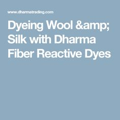 Dyeing Wool & Silk with Dharma Fiber Reactive Dyes