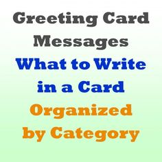 A big help for figuring out what to write in a card. Included are just about all the major reasons you'd give someone a card. #greeting #card #holidays #wishes #quotes