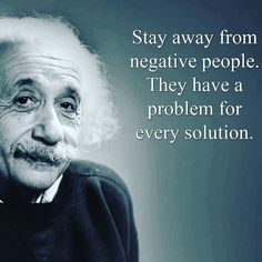 Stay away from negative people. Albert Einstein #AlbertEinstein