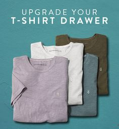 UPGRADE YOUR T-SHIRT DRAWER