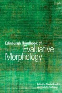 Edinburgh handbook of evaluative morphology / edited by Nicola Grandi and Lívia Körtvélyessy - Edinburgh : Edinburgh University Press, cop. 2015