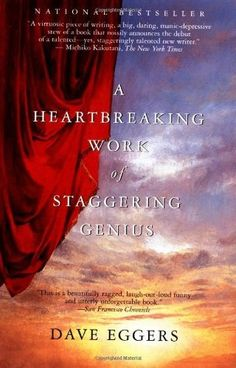A Heartbreaking Work of Staggering Genius by Dave Eggers - A respected magazine editor and founder, a onetime spokesman for Generation X, offers a satiric, eloquent, and thoroughly tradition shattering memoir that discusses deaths of his parents from cancers, his raising of his younger brother, and more. Recommended by: Amy B., Children's Services Librarian.