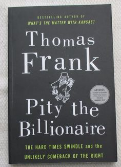"""PITY THE BILLIONAIRE"" ADVANCE READER'S EDITION BY THOMAS FRANK"