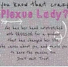 This is me. ... crazy Plexus lady. ... call me! Plexus has changed my life, and I know it will change yours!