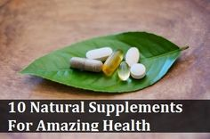 10 Natural Supplements For Amazing Health