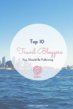 Top 10 Travel Bloggers You Should Be Following