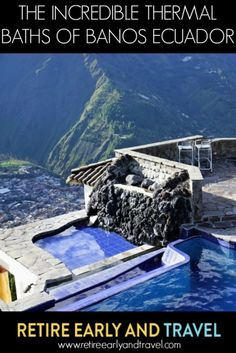 THE INCREDIBLE THERMAL BATHS OF BANOS ECUADOR - https://www.retireearlyandtravel.com/thermal-baths/