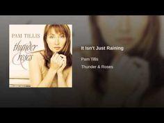 """""""It Isn't Just Raining"""" - Pam Tillis"""