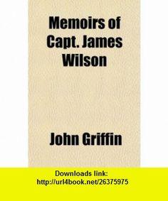 Memoirs of Capt. James Wilson (9781150152511) John Griffin , ISBN-10: 1150152516  , ISBN-13: 978-1150152511 ,  , tutorials , pdf , ebook , torrent , downloads , rapidshare , filesonic , hotfile , megaupload , fileserve