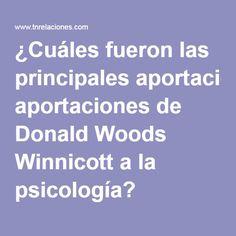 ¿Cuáles fueron las principales aportaciones de Donald Woods Winnicott a la psicología?