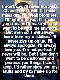 I'll always apologize. I'll always love you. I'm not perfect. I never will be..............