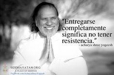 ... Entregarse completamente significa no tener resistencia. Acharya Shree Yogeesh. http://inspiracionespiritual.com