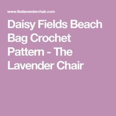 Daisy Fields Beach Bag Crochet Pattern - The Lavender Chair