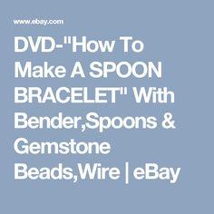 "DVD-""How To Make A SPOON BRACELET"" With Bender,Spoons & Gemstone Beads,Wire | eBay Spoon Bracelet, Bracelets, Beads And Wire, Spoons, Gemstone Beads, Gemstones, Ebay, Gems, Jewels"
