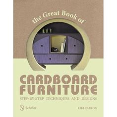 Kiki Carton - The Great Book of Cardboard Furniture: Step-By-Step Techniques and Designs, Paperback Cardboard Recycling, Cardboard Box Crafts, Cardboard Design, Friendship Bracelets With Names, Diy Boombox, Diy Cardboard Furniture, Sculpting Tutorials, Build A Closet, Design 24