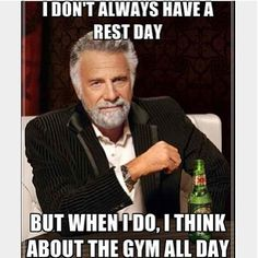 """Gym Humor Meme: """"I don't always have a rest day. But when I do, I think about the gym all day."""""""
