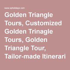 Golden Triangle Tours, Customized Golden Trinagle Tours, Golden Triangle Tour, Tailor-made Itineraries
