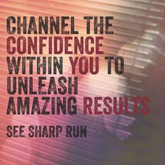 Channel you confidence