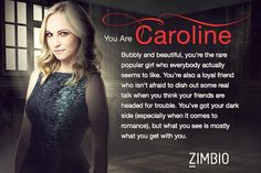 Which vampire diaries character are you. I got Caroline, everything is right just not the popular part