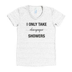 I Only Take Champagne Showers TShirt Funny Tshirt by FifthAndIvy