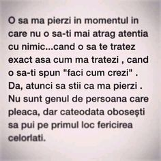 O sa ma pierzi...cateodata obosesti sa pui pe primul loc fericirea celorlalti. R Words, Sweet Words, Cool Words, True Quotes, Words Quotes, Motivational Words, Inspirational Quotes, Vacation Quotes, Beautiful Words