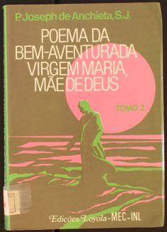 Poema da Bem-Aventurada Virgen Maria, Mâe de Deus / Joseph de Anchieta, S.J. 1988 http://absysnetweb.bbtk.ull.es/cgi-bin/abnetopac01?TITN=145838