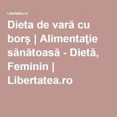 Dieta de vară cu borș | Alimentaţie sănătoasă - Dietă, Feminin | Libertatea.ro Fii, Romanian Recipes