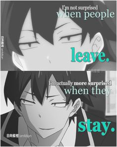 I'm not surprised when people leave. I'm actually surprised when they stay. Quotes Deep Feelings, Mood Quotes, True Quotes, Sad Anime Quotes, Manga Quotes, Hxh Characters, Savage Quotes, Dark Quotes, Funny Anime Pics