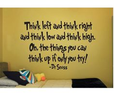 Quote Sign vinyl decal / sticker  Think Left and think right and think low and think high. Oh, the things you can think up if only you try! -Dr