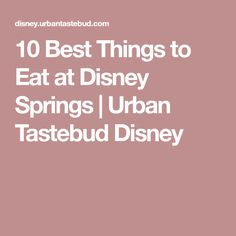 10 Best Things to Eat at Disney Springs | Urban Tastebud Disney